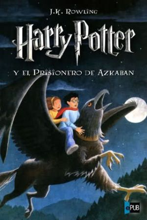 Harry Potter 03 - Harry Potter y el prisionero de Azkaban (EPUB) - J K Rowling