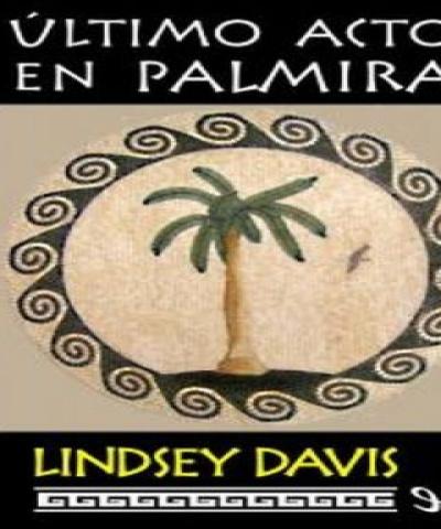 Ultimo acto en Palmira (EPUB) - Lindsey Davis