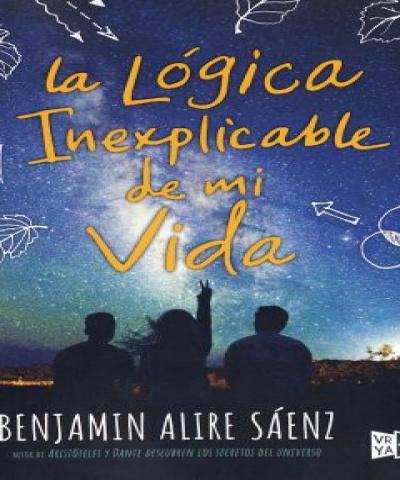 La lógica inexplicable de mi vida (EPUB) - Benjamin Alire Sáenz